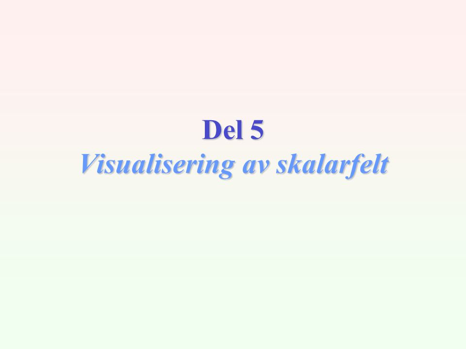 1/4-03IN229/ V03 / Dag 822 Konturering 2: Isoflater Datasettet er et volum (topologisk 3D).
