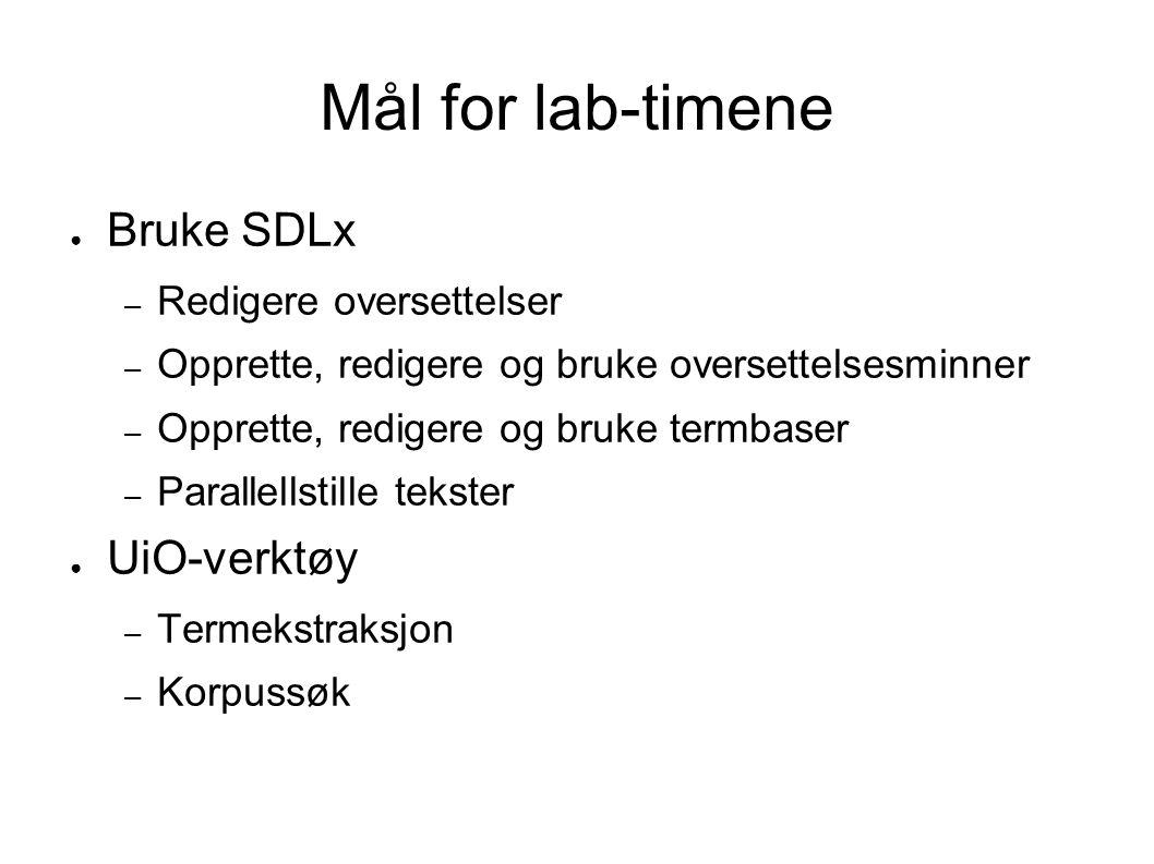 Mål for lab-timene ● Bruke SDLx – Redigere oversettelser – Opprette, redigere og bruke oversettelsesminner – Opprette, redigere og bruke termbaser – P