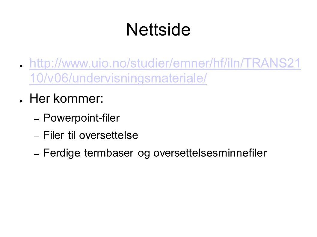 Nettside ● http://www.uio.no/studier/emner/hf/iln/TRANS21 10/v06/undervisningsmateriale/ http://www.uio.no/studier/emner/hf/iln/TRANS21 10/v06/undervi