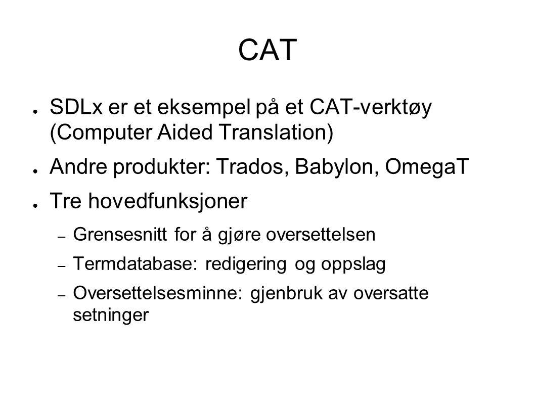 CAT ● SDLx er et eksempel på et CAT-verktøy (Computer Aided Translation) ● Andre produkter: Trados, Babylon, OmegaT ● Tre hovedfunksjoner – Grensesnit