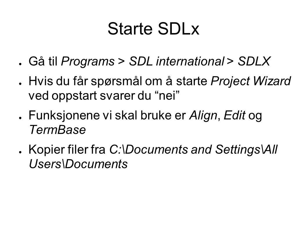 """Starte SDLx ● Gå til Programs > SDL international > SDLX ● Hvis du får spørsmål om å starte Project Wizard ved oppstart svarer du """"nei"""" ● Funksjonene"""