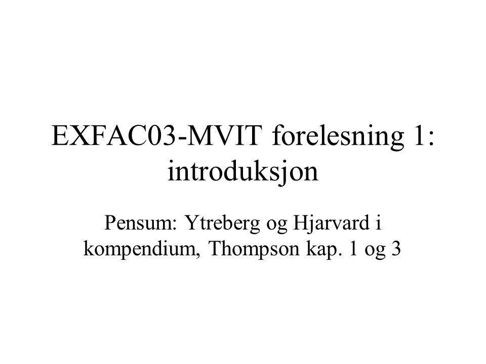 EXFAC03-MVIT forelesning 1: introduksjon Pensum: Ytreberg og Hjarvard i kompendium, Thompson kap.
