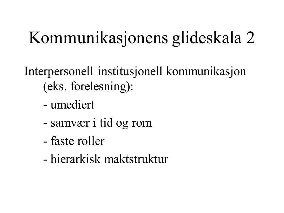 Kommunikasjonens glideskala 2 Interpersonell institusjonell kommunikasjon (eks. forelesning): - umediert - samvær i tid og rom - faste roller - hierar