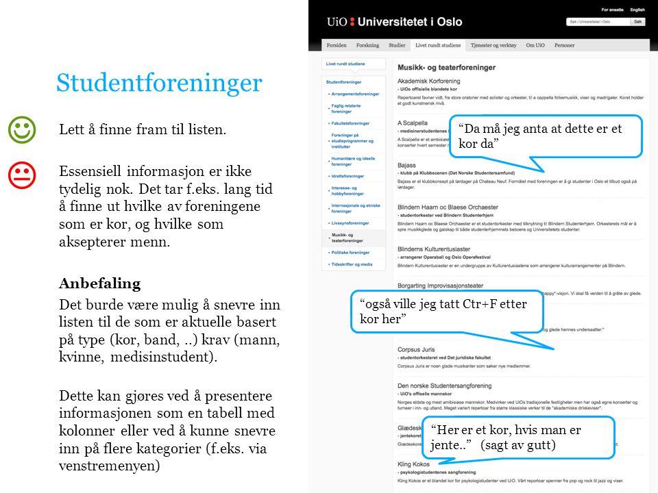 Studentforeninger Lett å finne fram til listen. Essensiell informasjon er ikke tydelig nok. Det tar f.eks. lang tid å finne ut hvilke av foreningene s