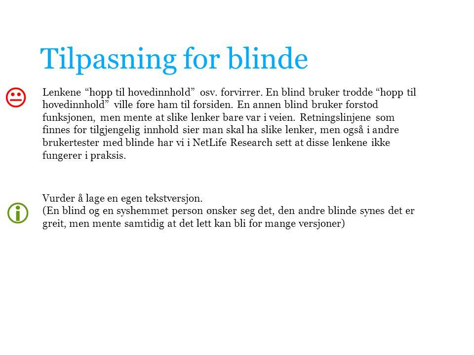 """Tilpasning for blinde Lenkene """"hopp til hovedinnhold"""" osv. forvirrer. En blind bruker trodde """"hopp til hovedinnhold"""" ville føre ham til forsiden. En a"""