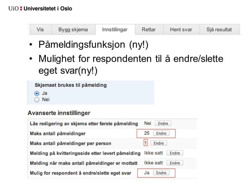Påmeldingsfunksjon (ny!) Mulighet for respondenten til å endre/slette eget svar(ny!)