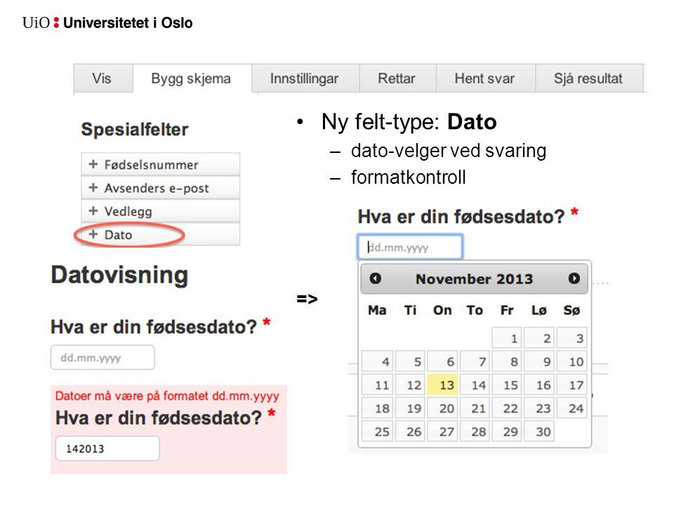 Ny felt-type: Dato –dato-velger ved svaring –formatkontroll =>