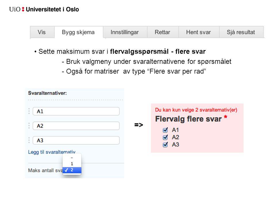 Sette maksimum svar i flervalgsspørsmål - flere svar - Bruk valgmeny under svaralternativene for spørsmålet - Også for matriser av type Flere svar per rad =>