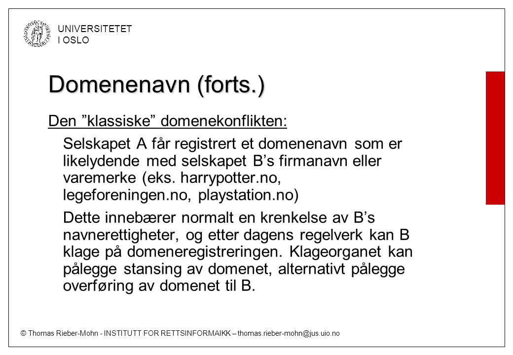 © Thomas Rieber-Mohn - INSTITUTT FOR RETTSINFORMAIKK – thomas.rieber-mohn@jus.uio.no UNIVERSITETET I OSLO Domenenavn (forts.) Navnepolitikken for.no: