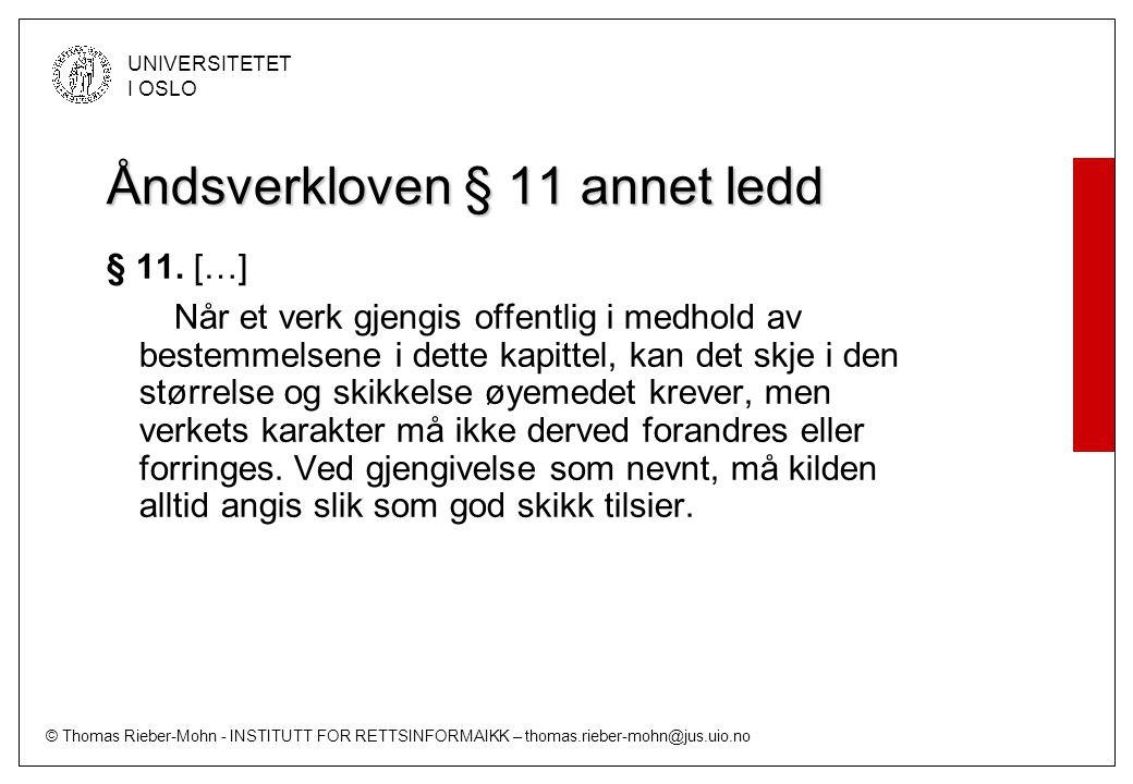 © Thomas Rieber-Mohn - INSTITUTT FOR RETTSINFORMAIKK – thomas.rieber-mohn@jus.uio.no UNIVERSITETET I OSLO Åndsverkloven § 11 annet ledd § 11.