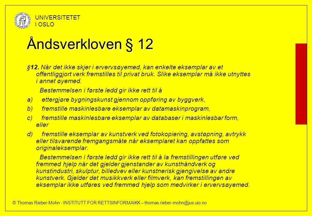 © Thomas Rieber-Mohn - INSTITUTT FOR RETTSINFORMAIKK – thomas.rieber-mohn@jus.uio.no UNIVERSITETET I OSLO Åndsverkloven § 12 §12. Når det ikke skjer i