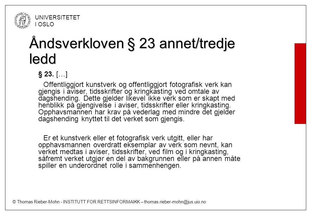 © Thomas Rieber-Mohn - INSTITUTT FOR RETTSINFORMAIKK – thomas.rieber-mohn@jus.uio.no UNIVERSITETET I OSLO Åndsverkloven § 23 annet/tredje ledd § 23. [