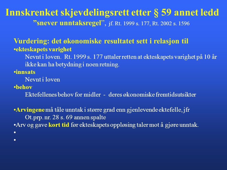 """Innskrenket skjevdelingsrett etter § 59 annet ledd """"snever unntaksregel"""", jf. Rt. 1999 s. 177, Rt. 2002 s. 1596 Vurdering: det økonomiske resultatet s"""