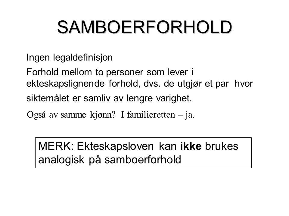 SAMBOERFORHOLD Ingen legaldefinisjon Forhold mellom to personer som lever i ekteskapslignende forhold, dvs.