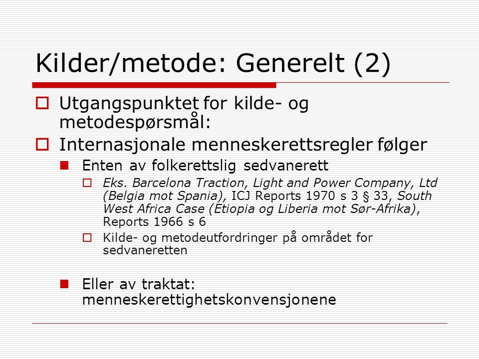 Kilder/metode: Generelt (2)  Utgangspunktet for kilde- og metodespørsmål:  Internasjonale menneskerettsregler følger Enten av folkerettslig sedvaner