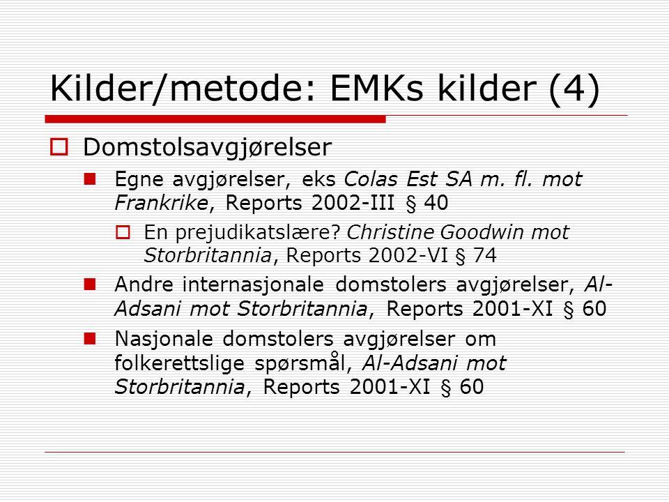 Kilder/metode: EMKs kilder (4)  Domstolsavgjørelser Egne avgjørelser, eks Colas Est SA m. fl. mot Frankrike, Reports 2002-III § 40  En prejudikatslæ