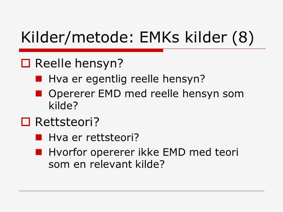 Kilder/metode: EMKs kilder (8)  Reelle hensyn? Hva er egentlig reelle hensyn? Opererer EMD med reelle hensyn som kilde?  Rettsteori? Hva er rettsteo