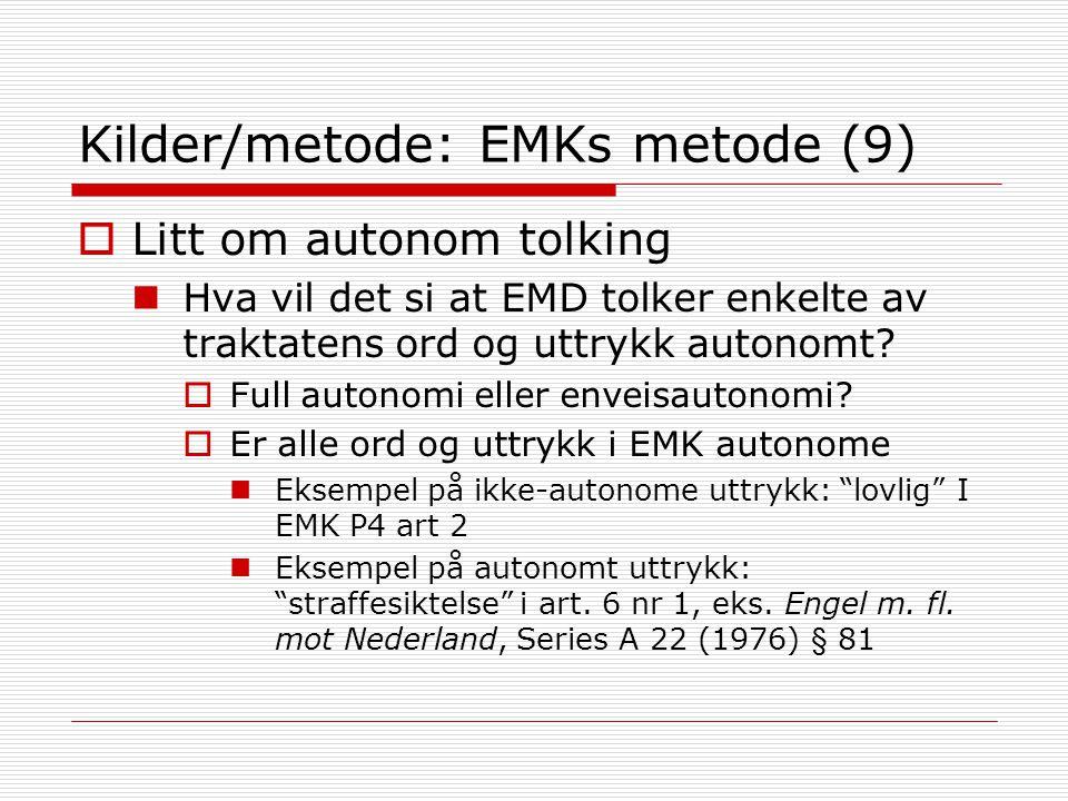 Kilder/metode: EMKs metode (9)  Litt om autonom tolking Hva vil det si at EMD tolker enkelte av traktatens ord og uttrykk autonomt?  Full autonomi e