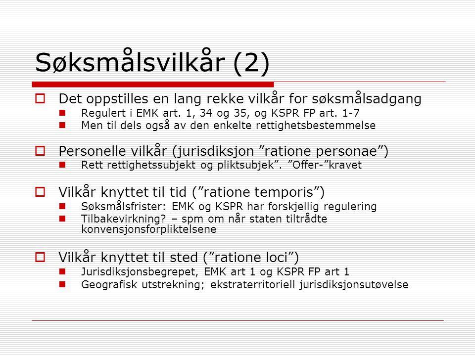 Søksmålsvilkår (2)  Det oppstilles en lang rekke vilkår for søksmålsadgang Regulert i EMK art. 1, 34 og 35, og KSPR FP art. 1-7 Men til dels også av