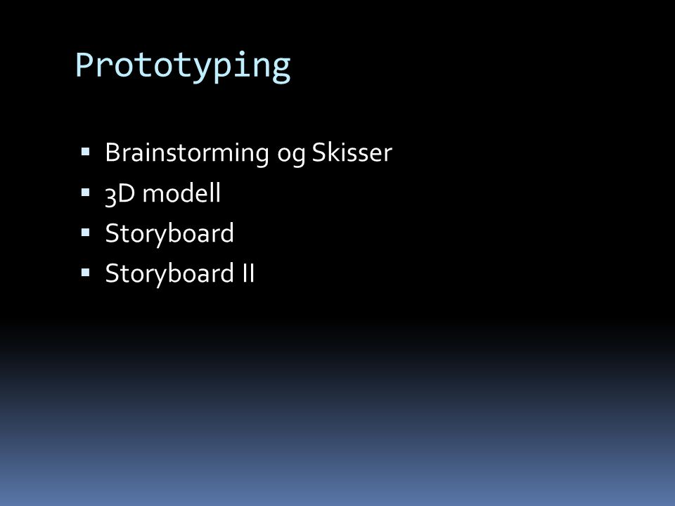 Prototyping  Brainstorming og Skisser  3D modell  Storyboard  Storyboard II