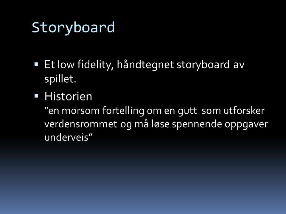"""Storyboard  Et low fidelity, håndtegnet storyboard av spillet.  Historien """"en morsom fortelling om en gutt som utforsker verdensrommet og må løse sp"""
