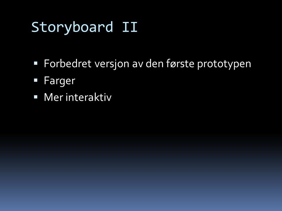 Storyboard II  Forbedret versjon av den første prototypen  Farger  Mer interaktiv