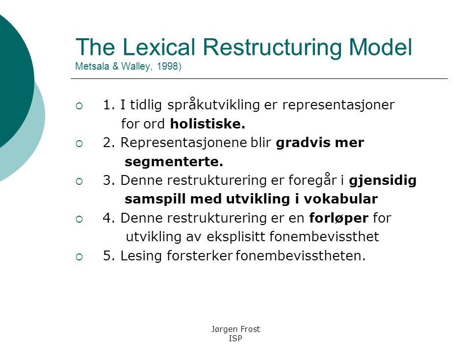 The Lexical Restructuring Model Metsala & Walley, 1998)  1.