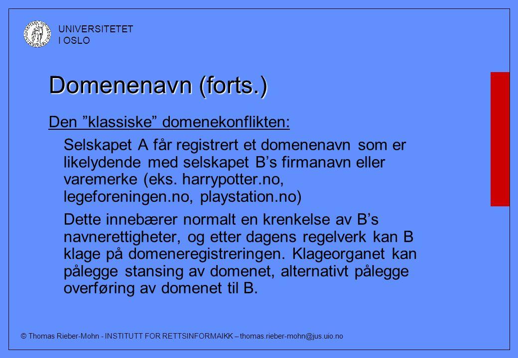 © Thomas Rieber-Mohn - INSTITUTT FOR RETTSINFORMAIKK – thomas.rieber-mohn@jus.uio.no UNIVERSITETET I OSLO Domenenavn (forts.) Navnepolitikken for.no: