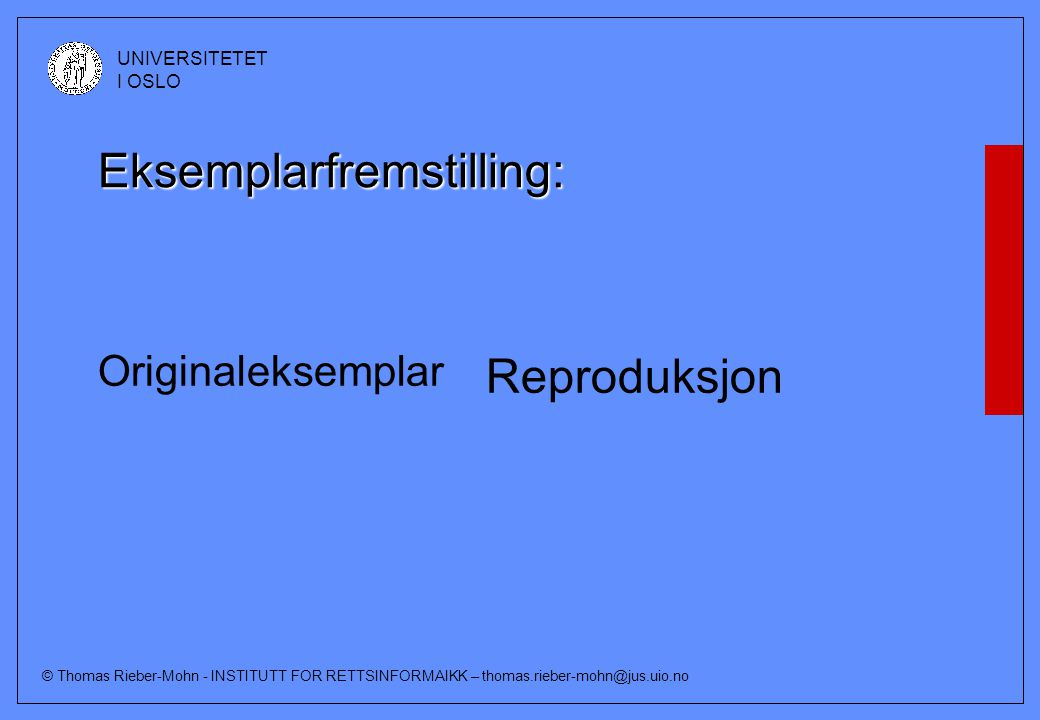 © Thomas Rieber-Mohn - INSTITUTT FOR RETTSINFORMAIKK – thomas.rieber-mohn@jus.uio.no UNIVERSITETET I OSLO Eksemplarfremstilling: Originaleksemplar Rep