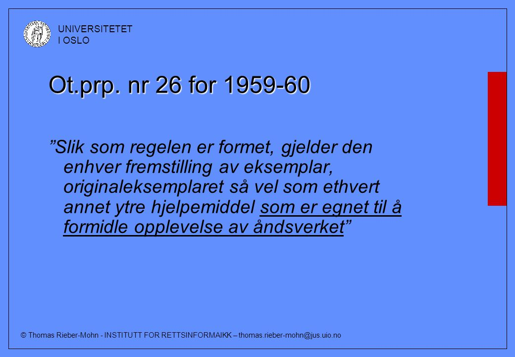 "© Thomas Rieber-Mohn - INSTITUTT FOR RETTSINFORMAIKK – thomas.rieber-mohn@jus.uio.no UNIVERSITETET I OSLO Ot.prp. nr 26 for 1959-60 ""Slik som regelen"