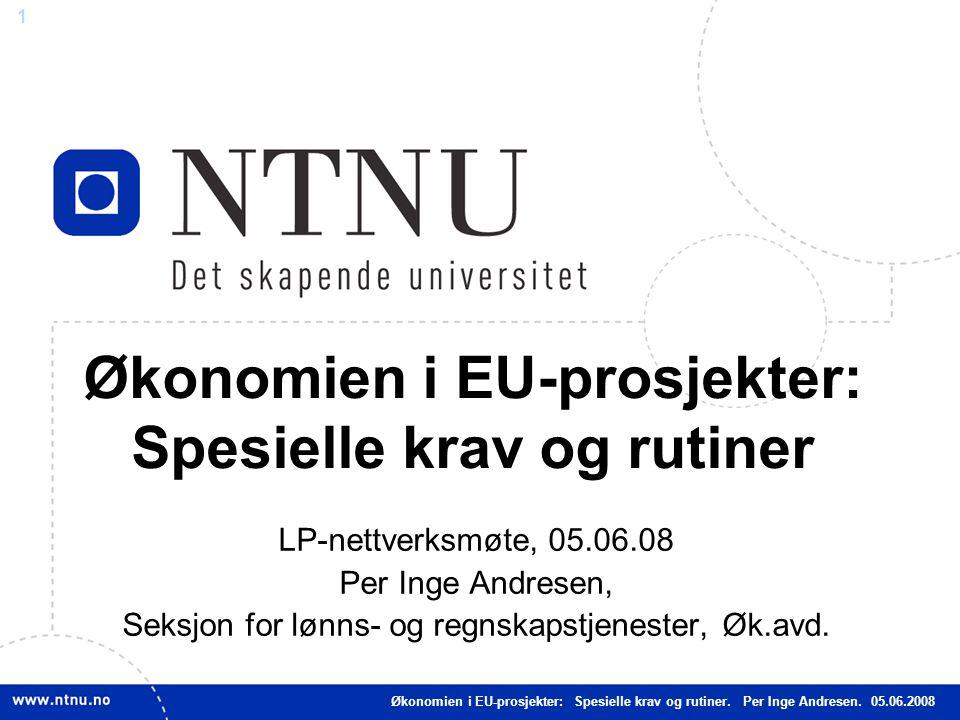 1 Økonomien i EU-prosjekter: Spesielle krav og rutiner LP-nettverksmøte, 05.06.08 Per Inge Andresen, Seksjon for lønns- og regnskapstjenester, Øk.avd.