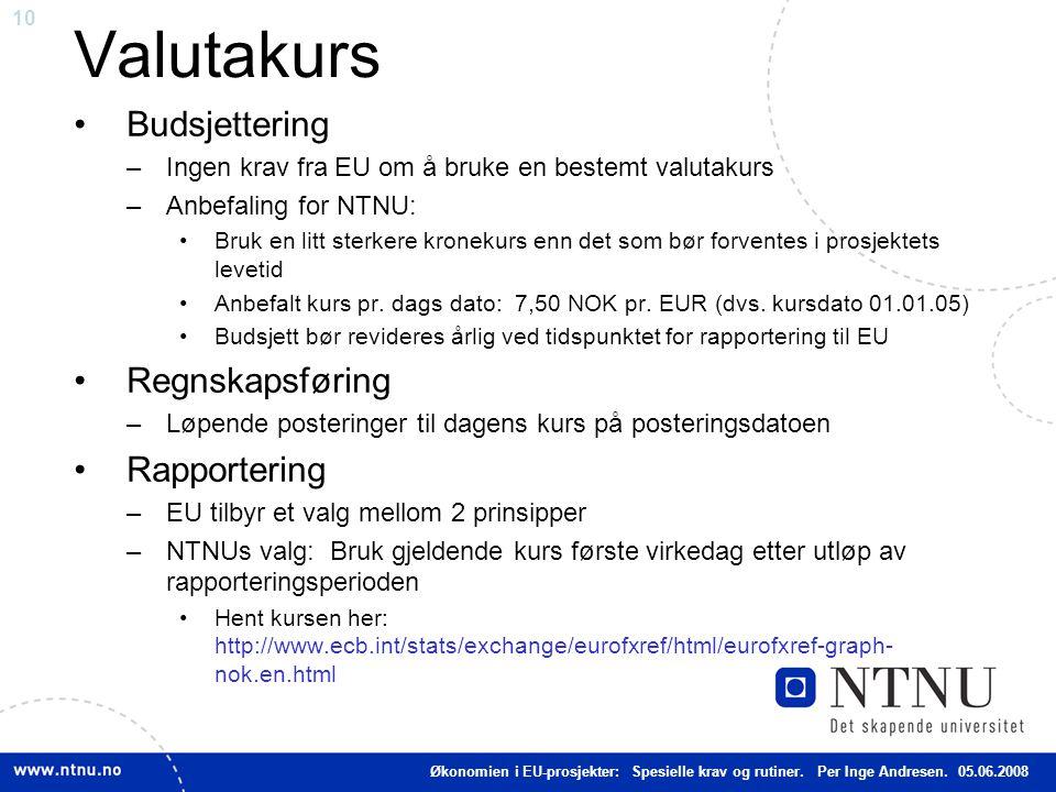 10 Valutakurs Budsjettering –Ingen krav fra EU om å bruke en bestemt valutakurs –Anbefaling for NTNU: Bruk en litt sterkere kronekurs enn det som bør