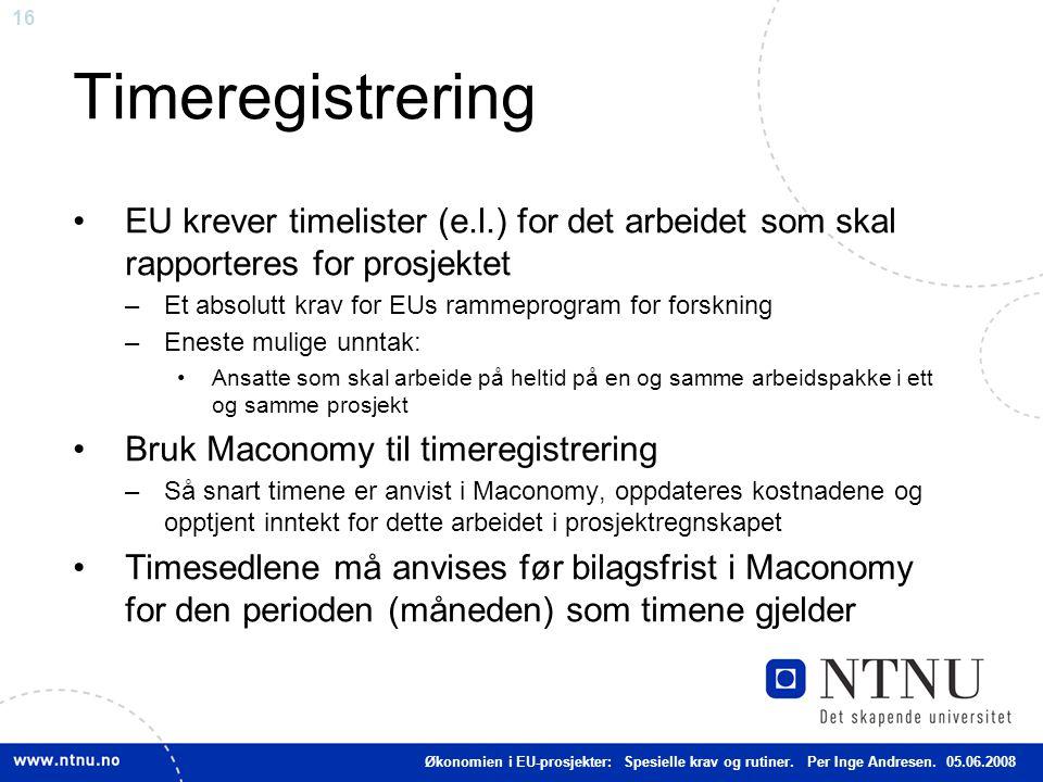 16 Timeregistrering EU krever timelister (e.l.) for det arbeidet som skal rapporteres for prosjektet –Et absolutt krav for EUs rammeprogram for forskn