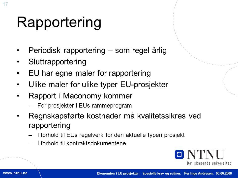 17 Rapportering Periodisk rapportering – som regel årlig Sluttrapportering EU har egne maler for rapportering Ulike maler for ulike typer EU-prosjekte