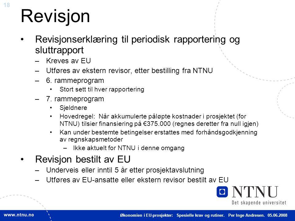 18 Revisjon Revisjonserklæring til periodisk rapportering og sluttrapport –Kreves av EU –Utføres av ekstern revisor, etter bestilling fra NTNU –6. ram