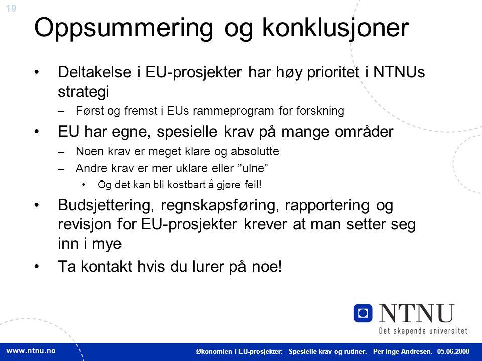 19 Oppsummering og konklusjoner Deltakelse i EU-prosjekter har høy prioritet i NTNUs strategi –Først og fremst i EUs rammeprogram for forskning EU har
