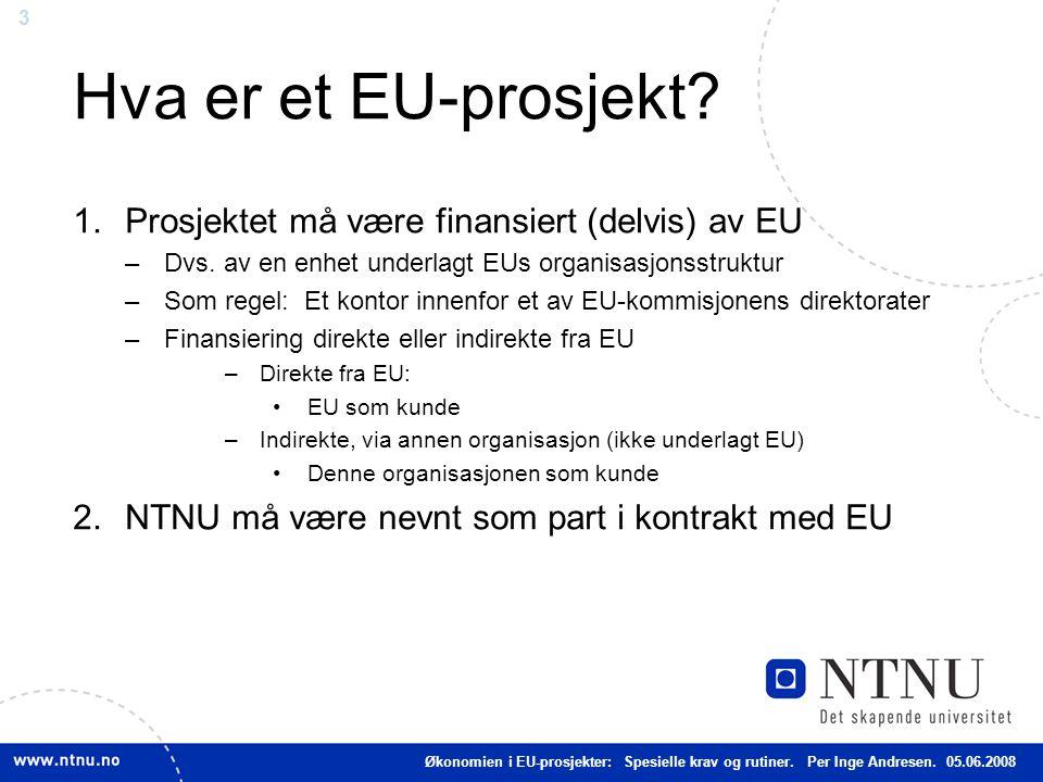 3 Hva er et EU-prosjekt? 1.Prosjektet må være finansiert (delvis) av EU –Dvs. av en enhet underlagt EUs organisasjonsstruktur –Som regel: Et kontor in