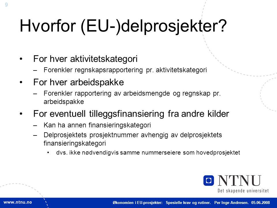 9 Hvorfor (EU-)delprosjekter? For hver aktivitetskategori –Forenkler regnskapsrapportering pr. aktivitetskategori For hver arbeidspakke –Forenkler rap