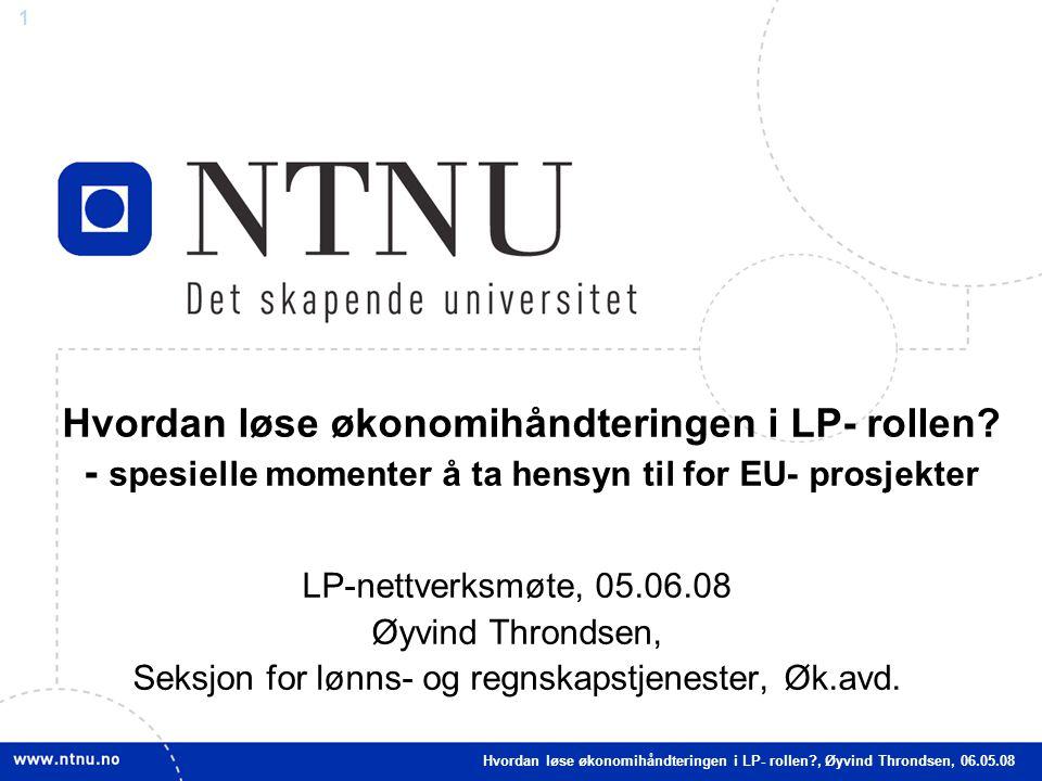 1 Hvordan løse økonomihåndteringen i LP- rollen? - spesielle momenter å ta hensyn til for EU- prosjekter LP-nettverksmøte, 05.06.08 Øyvind Throndsen,