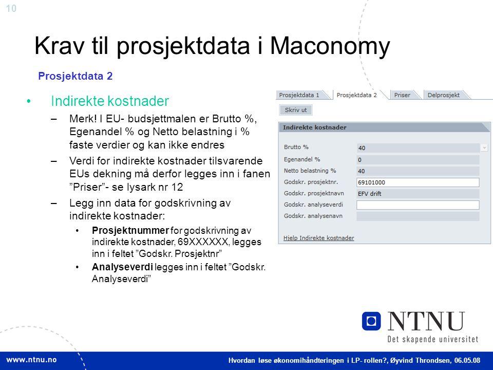 10 Krav til prosjektdata i Maconomy Indirekte kostnader –Merk! I EU- budsjettmalen er Brutto %, Egenandel % og Netto belastning i % faste verdier og k