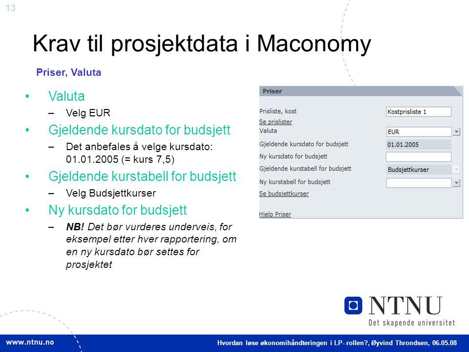 13 Krav til prosjektdata i Maconomy Valuta –Velg EUR Gjeldende kursdato for budsjett –Det anbefales å velge kursdato: 01.01.2005 (= kurs 7,5) Gjeldend
