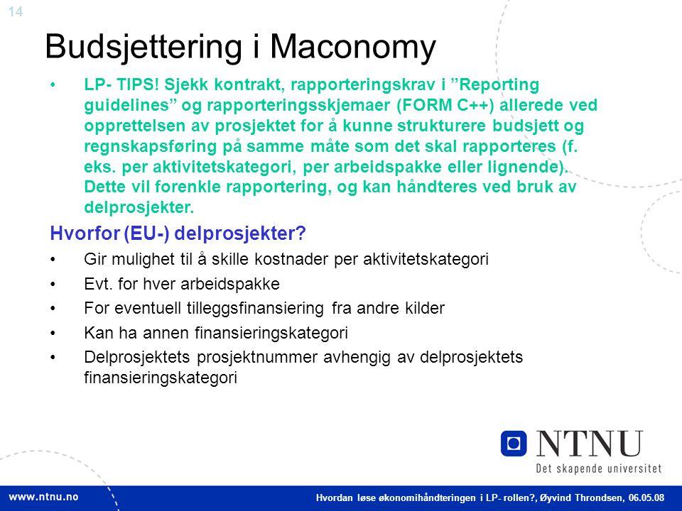 "14 Budsjettering i Maconomy Hvordan løse økonomihåndteringen i LP- rollen?, Øyvind Throndsen, 06.05.08 LP- TIPS! Sjekk kontrakt, rapporteringskrav i """