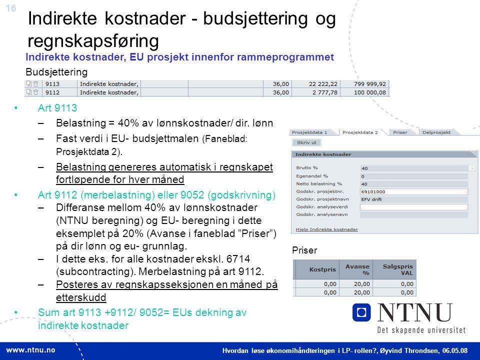 16 Indirekte kostnader - budsjettering og regnskapsføring Art 9113 –Belastning = 40% av lønnskostnader/ dir. lønn –Fast verdi i EU- budsjettmalen (Fan
