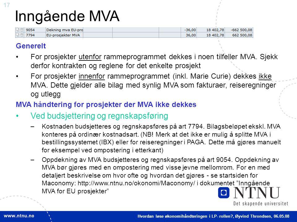 17 Inngående MVA Generelt For prosjekter utenfor rammeprogrammet dekkes i noen tilfeller MVA. Sjekk derfor kontrakten og reglene for det enkelte prosj