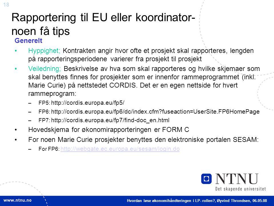 18 Rapportering til EU eller koordinator- noen få tips Generelt Hyppighet; Kontrakten angir hvor ofte et prosjekt skal rapporteres, lengden på rapport