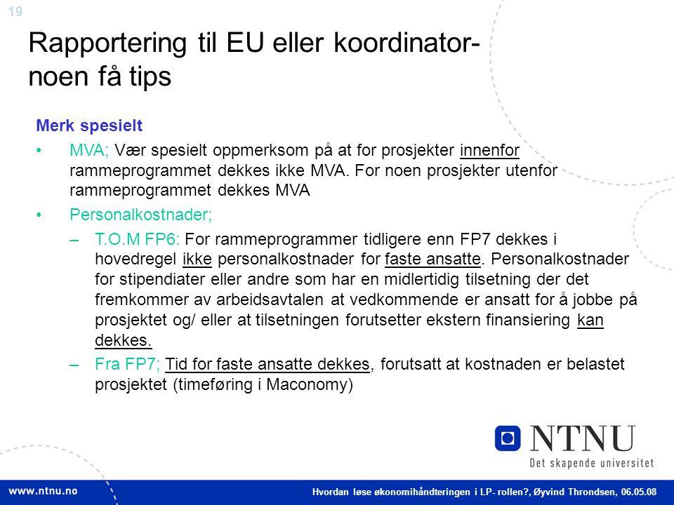 19 Rapportering til EU eller koordinator- noen få tips Merk spesielt MVA; Vær spesielt oppmerksom på at for prosjekter innenfor rammeprogrammet dekkes