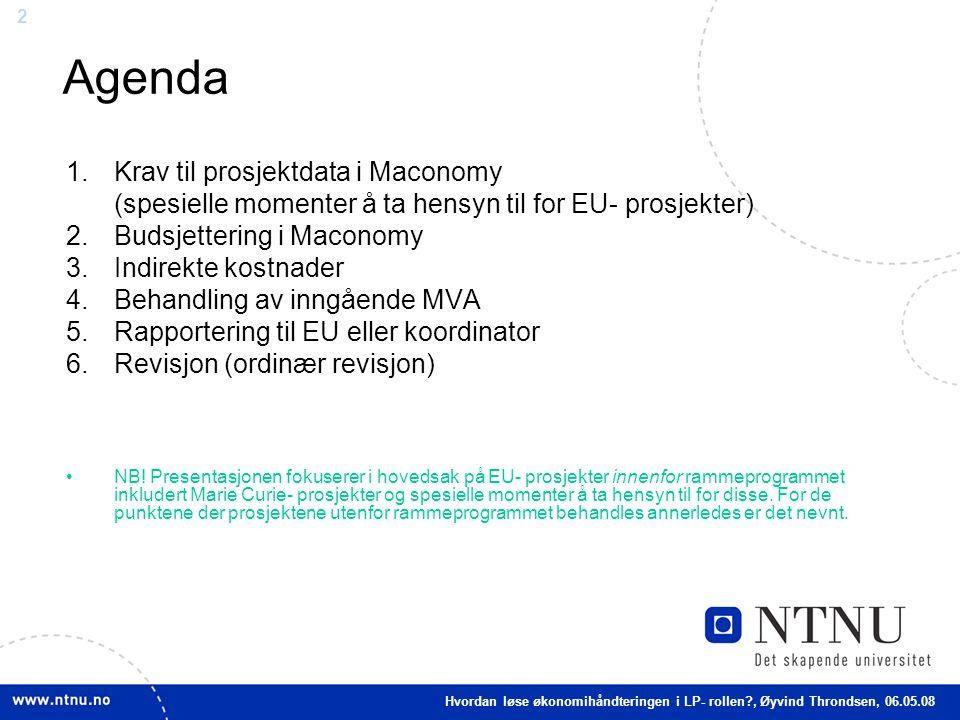 2 Agenda 1.Krav til prosjektdata i Maconomy (spesielle momenter å ta hensyn til for EU- prosjekter) 2.Budsjettering i Maconomy 3.Indirekte kostnader 4