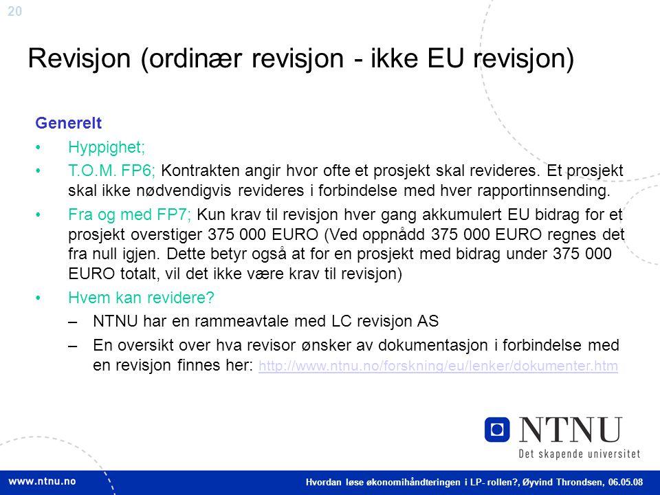 20 Revisjon (ordinær revisjon - ikke EU revisjon) Generelt Hyppighet; T.O.M. FP6; Kontrakten angir hvor ofte et prosjekt skal revideres. Et prosjekt s