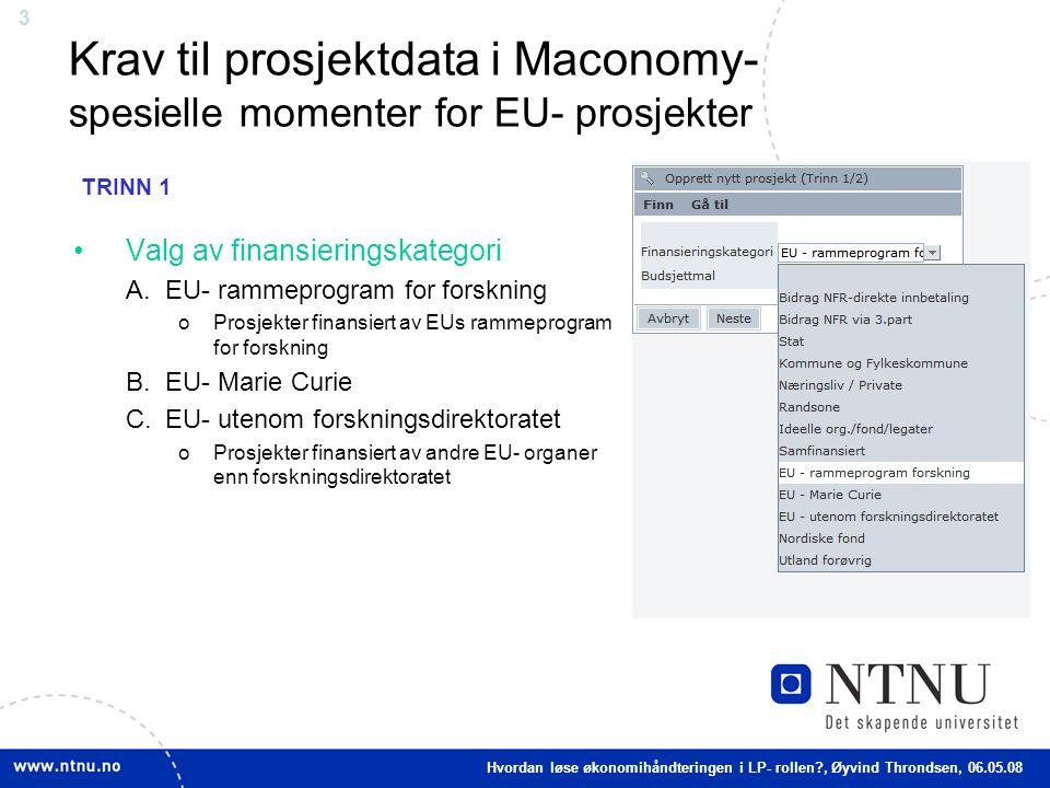 3 Krav til prosjektdata i Maconomy- spesielle momenter for EU- prosjekter Valg av finansieringskategori A.EU- rammeprogram for forskning oProsjekter f