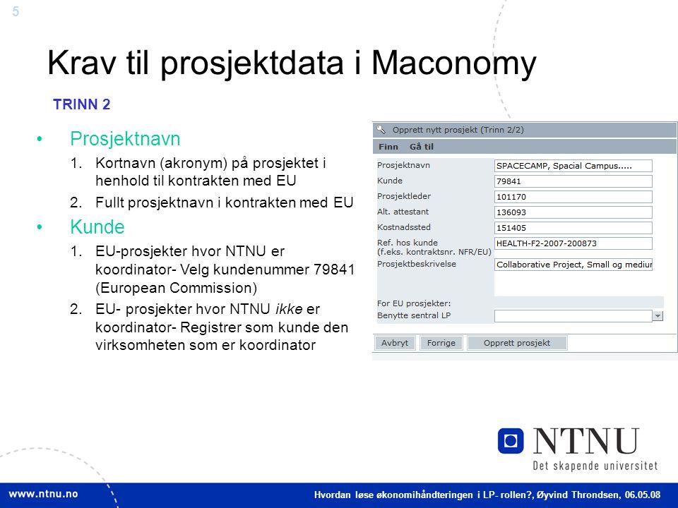 5 Krav til prosjektdata i Maconomy Prosjektnavn 1.Kortnavn (akronym) på prosjektet i henhold til kontrakten med EU 2.Fullt prosjektnavn i kontrakten m